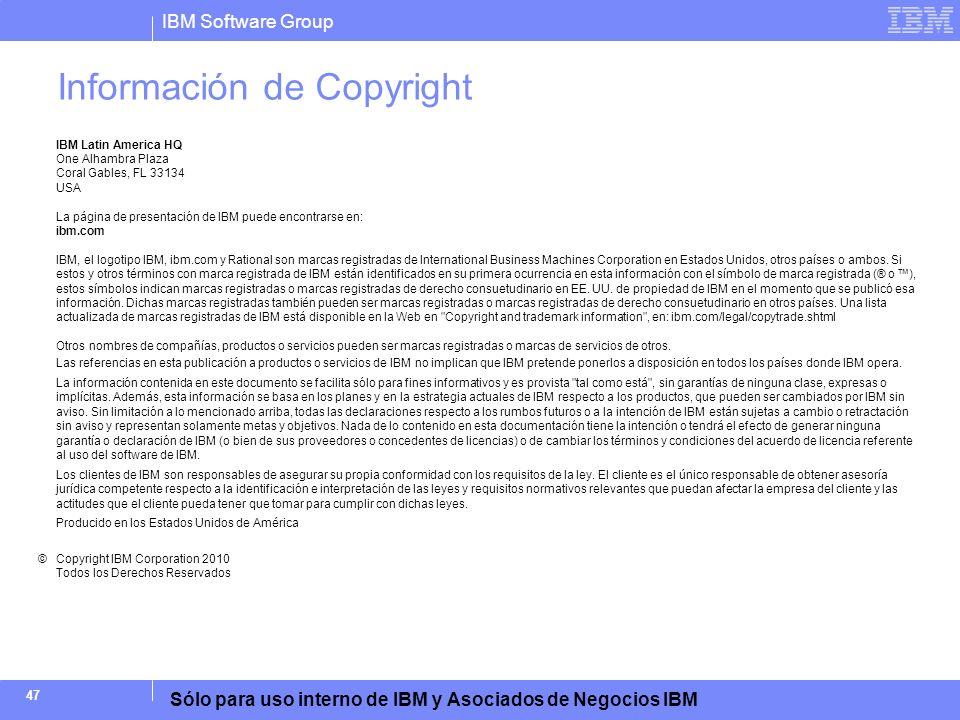 IBM Software Group Sólo para uso interno de IBM y Asociados de Negocios IBM 47 Información de Copyright IBM Latin America HQ One Alhambra Plaza Coral