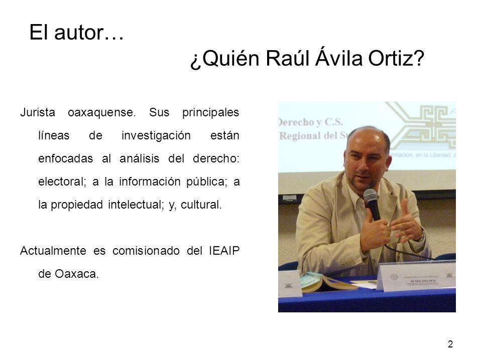 El autor… ¿Quién Raúl Ávila Ortiz? Jurista oaxaquense. Sus principales líneas de investigación están enfocadas al análisis del derecho: electoral; a l