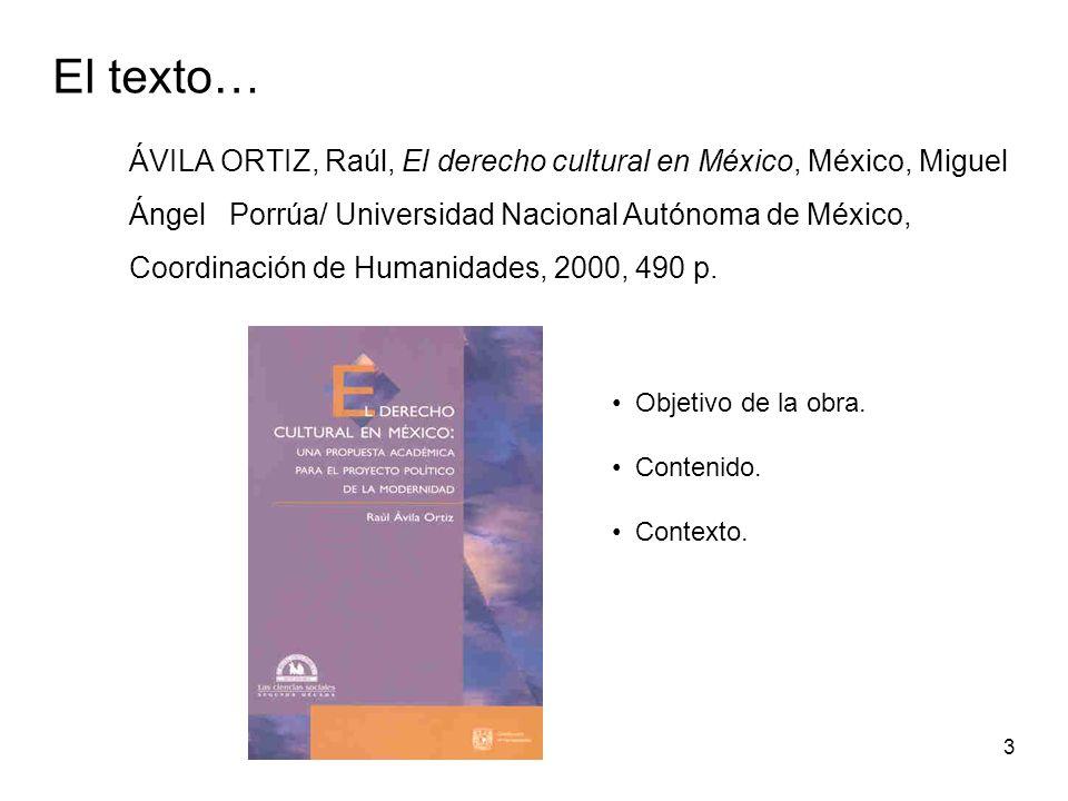 ÁVILA ORTIZ, Raúl, El derecho cultural en México, México, Miguel Ángel Porrúa/ Universidad Nacional Autónoma de México, Coordinación de Humanidades, 2