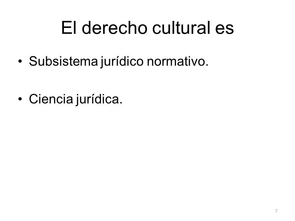El derecho cultural es Subsistema jurídico normativo. Ciencia jurídica. 7
