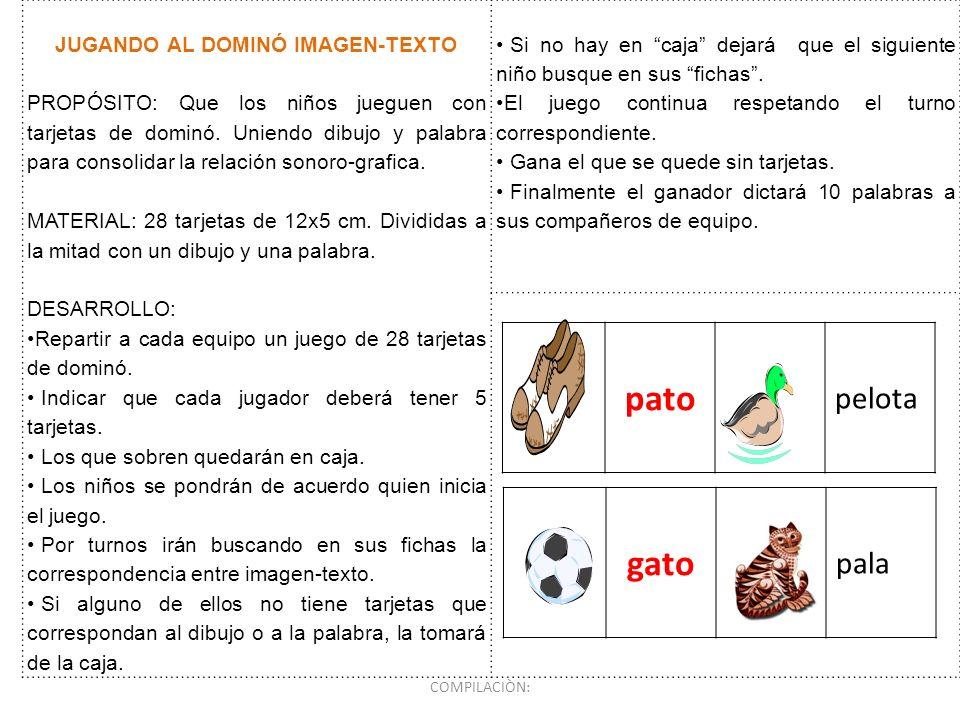 JUGANDO AL DOMINÓ IMAGEN-TEXTO PROPÓSITO: Que los niños jueguen con tarjetas de dominó. Uniendo dibujo y palabra para consolidar la relación sonoro-gr