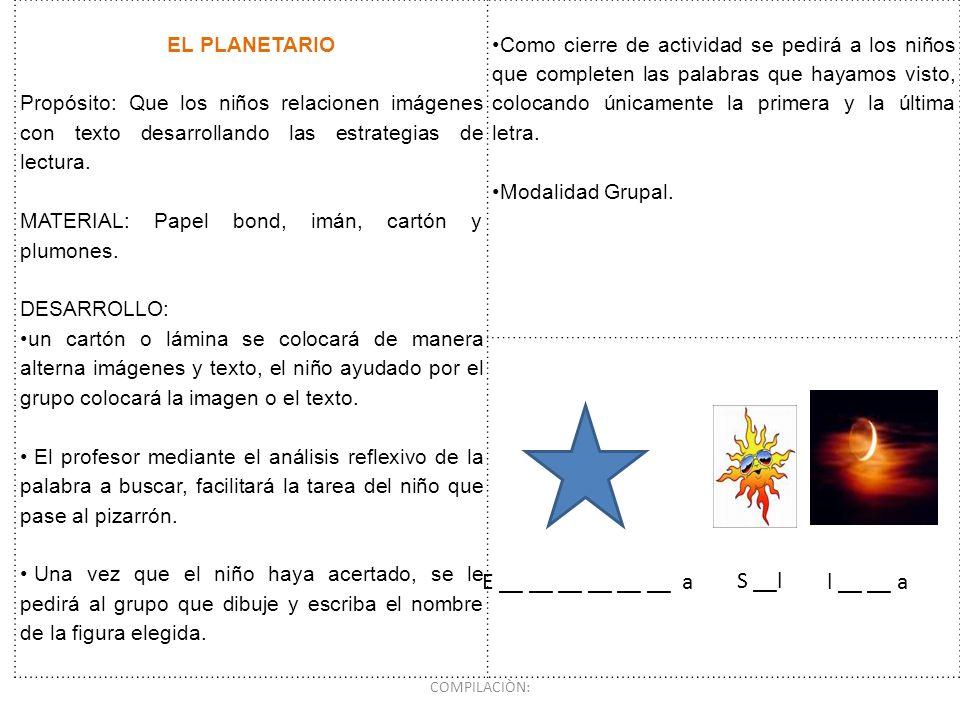 EL PLANETARIO Propósito: Que los niños relacionen imágenes con texto desarrollando las estrategias de lectura. MATERIAL: Papel bond, imán, cartón y pl