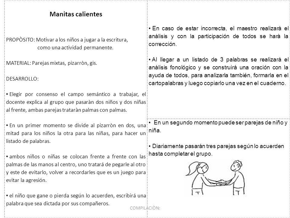 Manitas calientes PROPÒSITO: Motivar a los niños a jugar a la escritura, como una actividad permanente. MATERIAL: Parejas mixtas, pizarròn, gis. DESAR