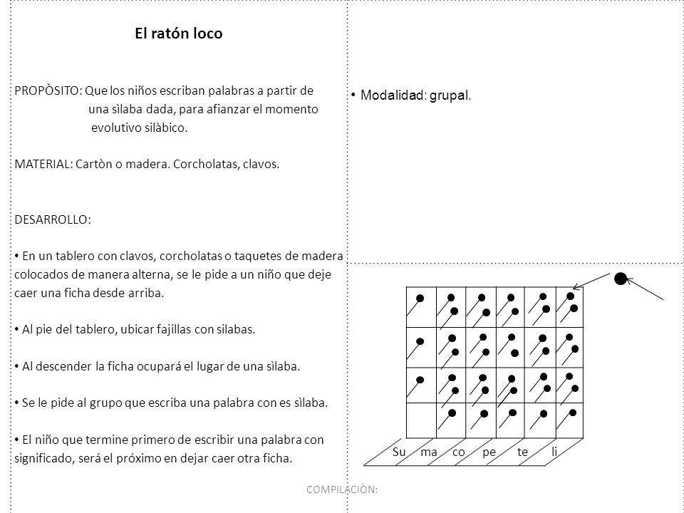 El ratón loco PROPÒSITO: Que los niños escriban palabras a partir de una sìlaba dada, para afianzar el momento evolutivo silàbico. MATERIAL: Cartòn o