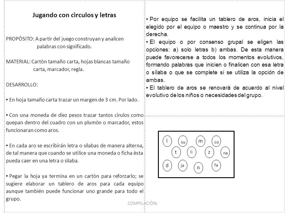 Jugando con cìrculos y letras PROPÒSITO: A partir del juego construyan y analicen palabras con significado. MATERIAL: Cartòn tamaño carta, hojas blanc