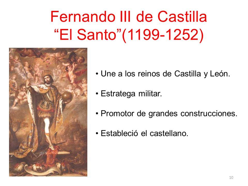 Une a los reinos de Castilla y León. Estratega militar. Promotor de grandes construcciones. Estableció el castellano. Fernando III de Castilla El Sant