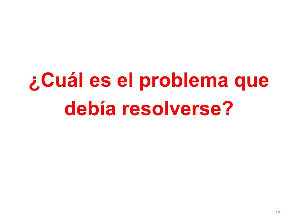 ¿Cuál es el problema que debía resolverse? 13