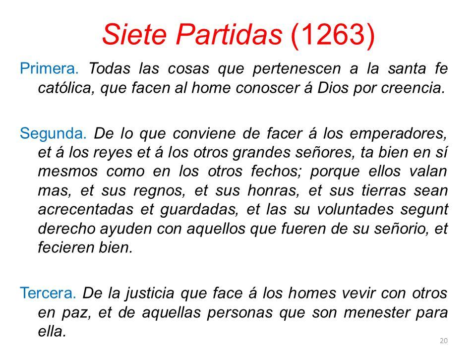 Siete Partidas (1263) Primera. Todas las cosas que pertenescen a la santa fe católica, que facen al home conoscer á Dios por creencia. Segunda. De lo