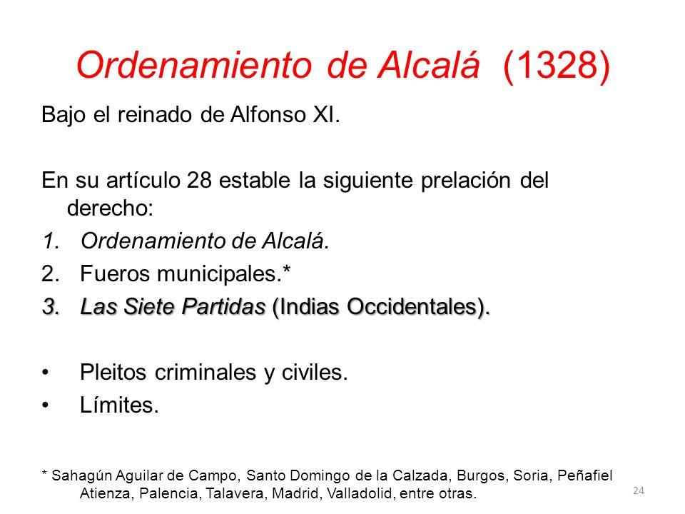 Ordenamiento de Alcalá (1328) Bajo el reinado de Alfonso XI. En su artículo 28 estable la siguiente prelación del derecho: 1.Ordenamiento de Alcalá. 2