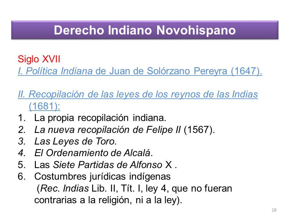 Siglo XVII I. Política Indiana de Juan de Solórzano Pereyra (1647). II. Recopilación de las leyes de los reynos de las Indias (1681): 1.La propia reco