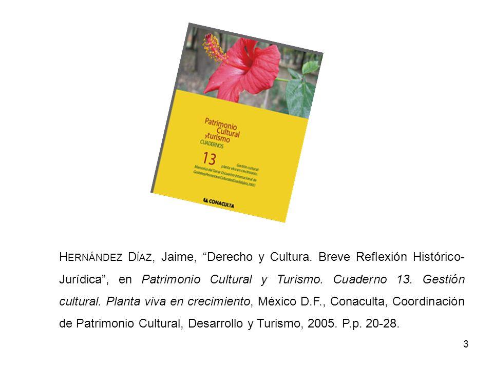 3 H ERNÁNDEZ D ÍAZ, Jaime, Derecho y Cultura. Breve Reflexión Histórico- Jurídica, en Patrimonio Cultural y Turismo. Cuaderno 13. Gestión cultural. Pl