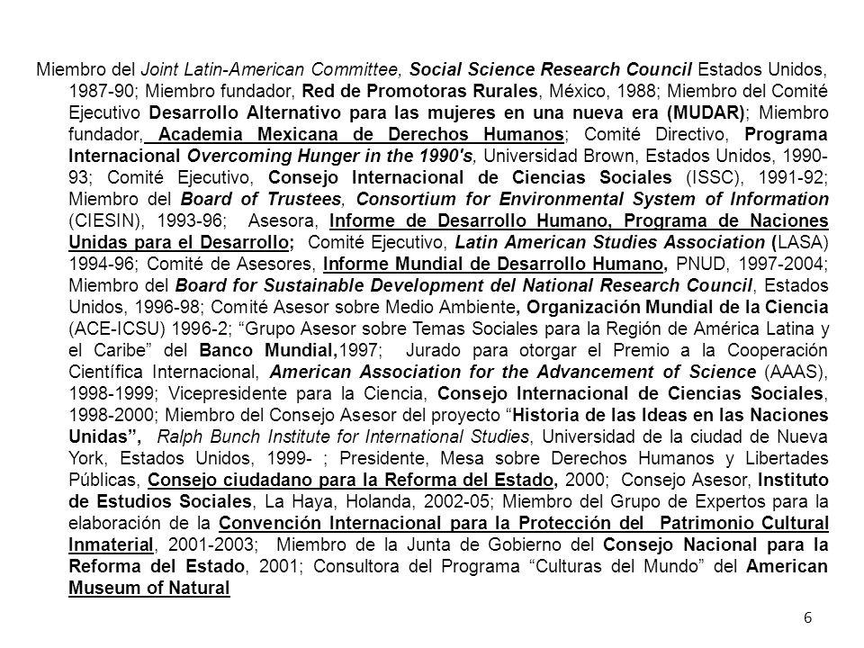 6 Miembro del Joint Latin-American Committee, Social Science Research Council Estados Unidos, 1987-90; Miembro fundador, Red de Promotoras Rurales, Mé