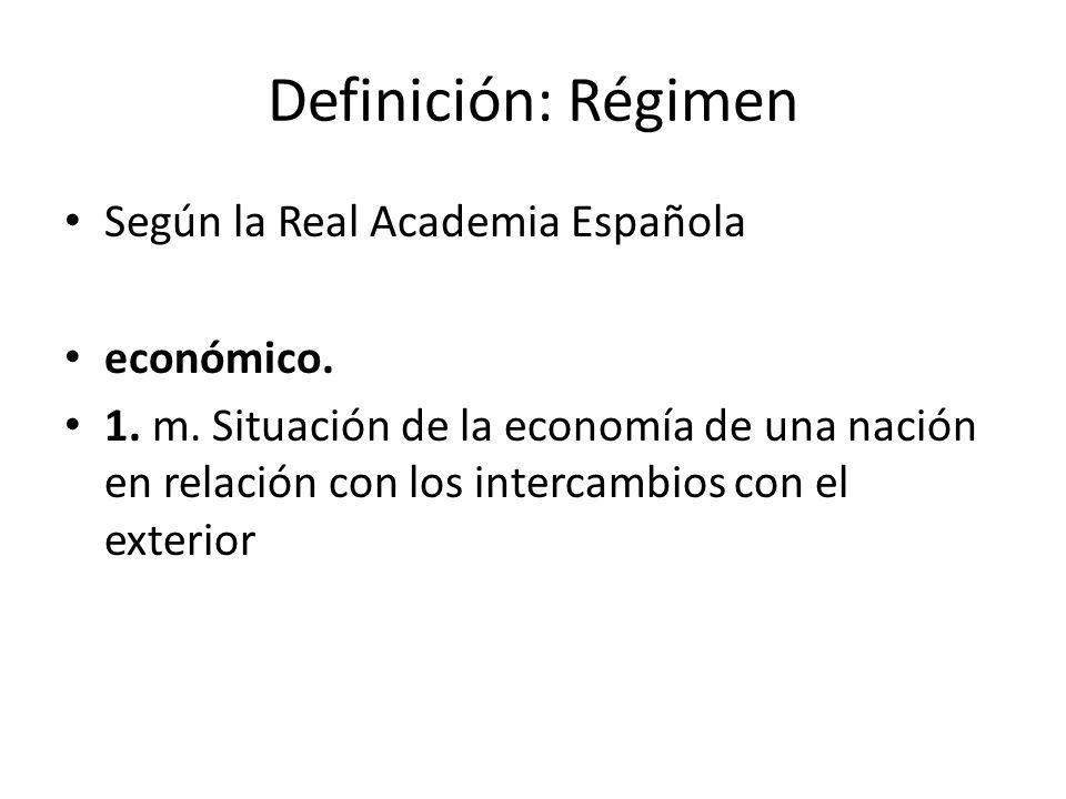 Definición: Régimen Según la Real Academia Española económico. 1. m. Situación de la economía de una nación en relación con los intercambios con el ex