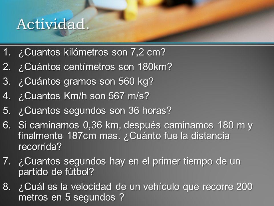 Actividad.1.¿Cuantos kilómetros son 7,2 cm. 2.¿Cuántos centímetros son 180km.