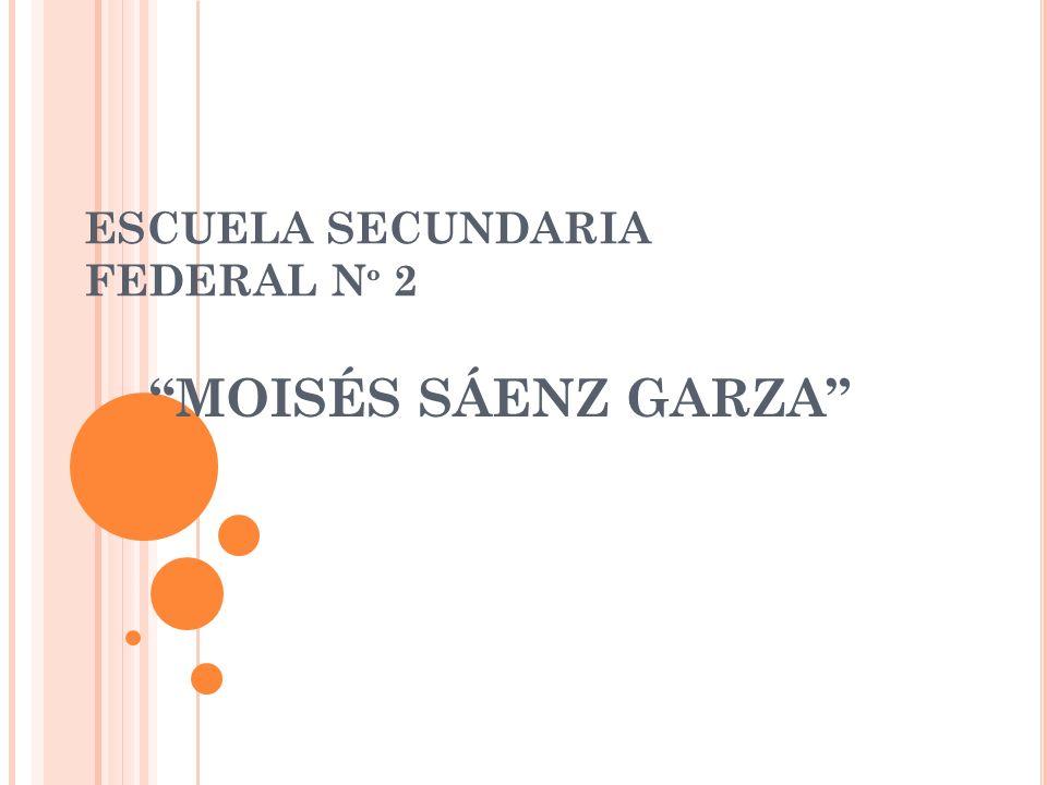 ESCUELA SECUNDARIA FEDERAL N º 2 MOISÉS SÁENZ GARZA