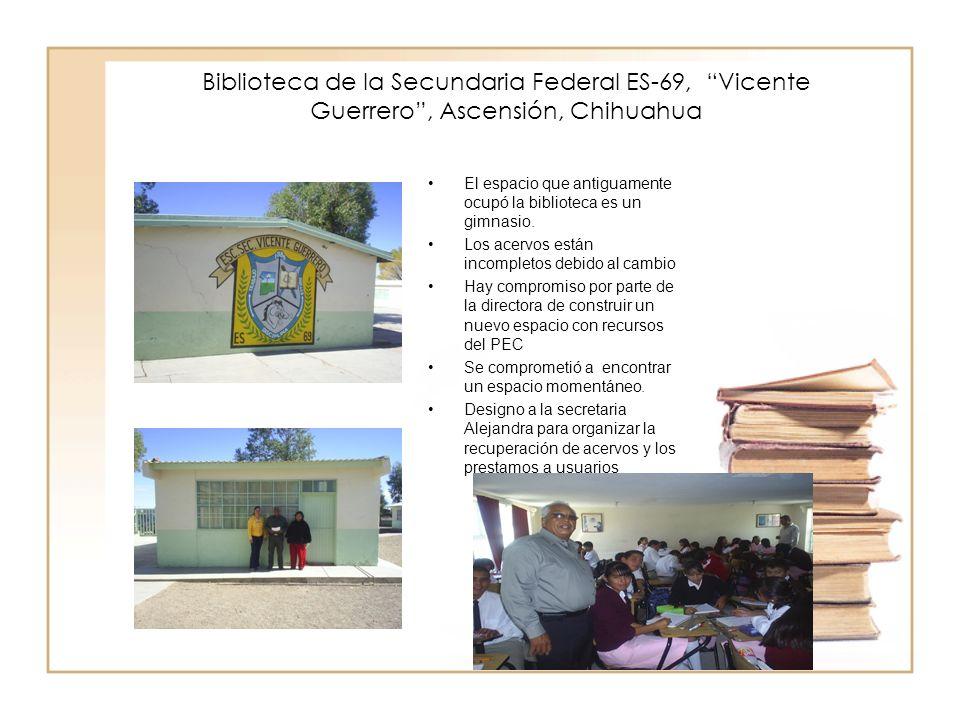 Biblioteca de la Secundaria Federal ES-69, Vicente Guerrero, Ascensión, Chihuahua El espacio que antiguamente ocupó la biblioteca es un gimnasio. Los