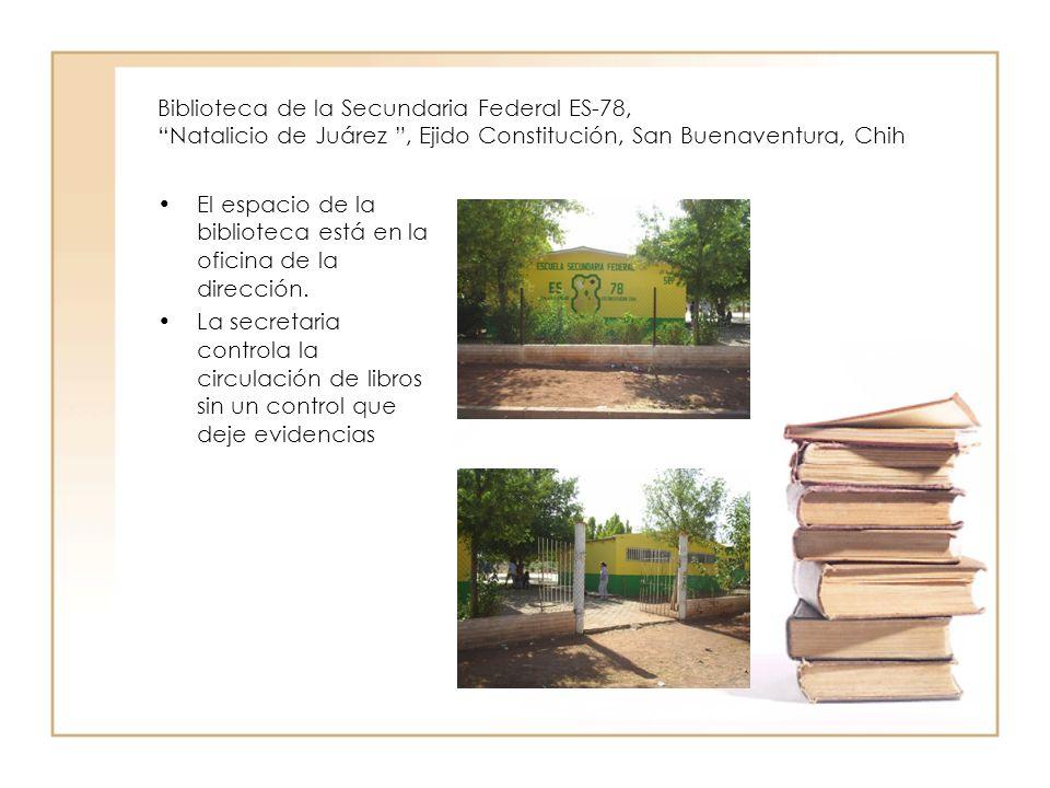 Biblioteca de la Secundaria Federal ES-78, Natalicio de Juárez, Ejido Constitución, San Buenaventura, Chih El espacio de la biblioteca está en la ofic