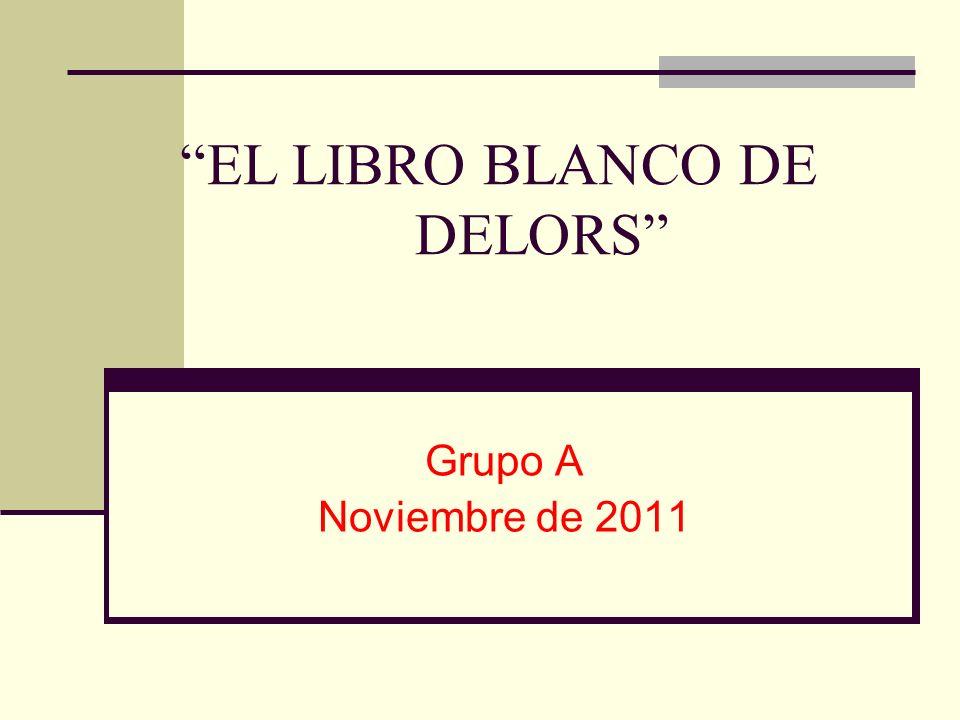 EL LIBRO BLANCO DE DELORS Grupo A Noviembre de 2011