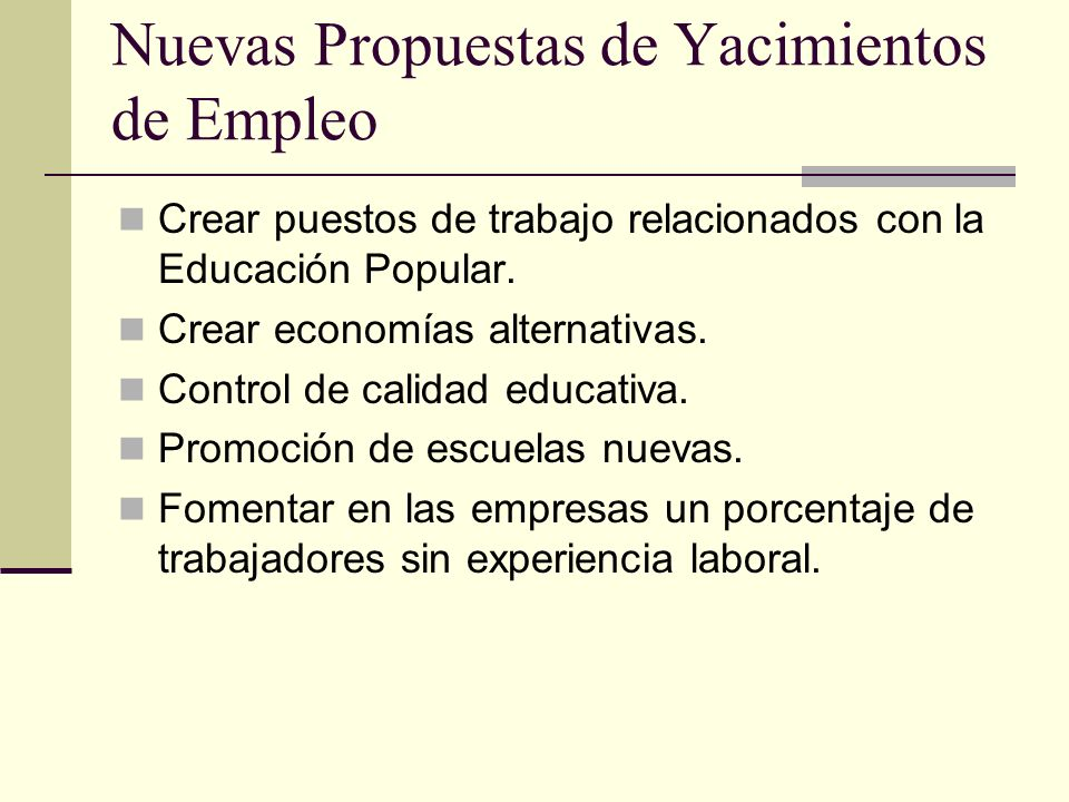 Nuevas Propuestas de Yacimientos de Empleo Crear puestos de trabajo relacionados con la Educación Popular. Crear economías alternativas. Control de ca