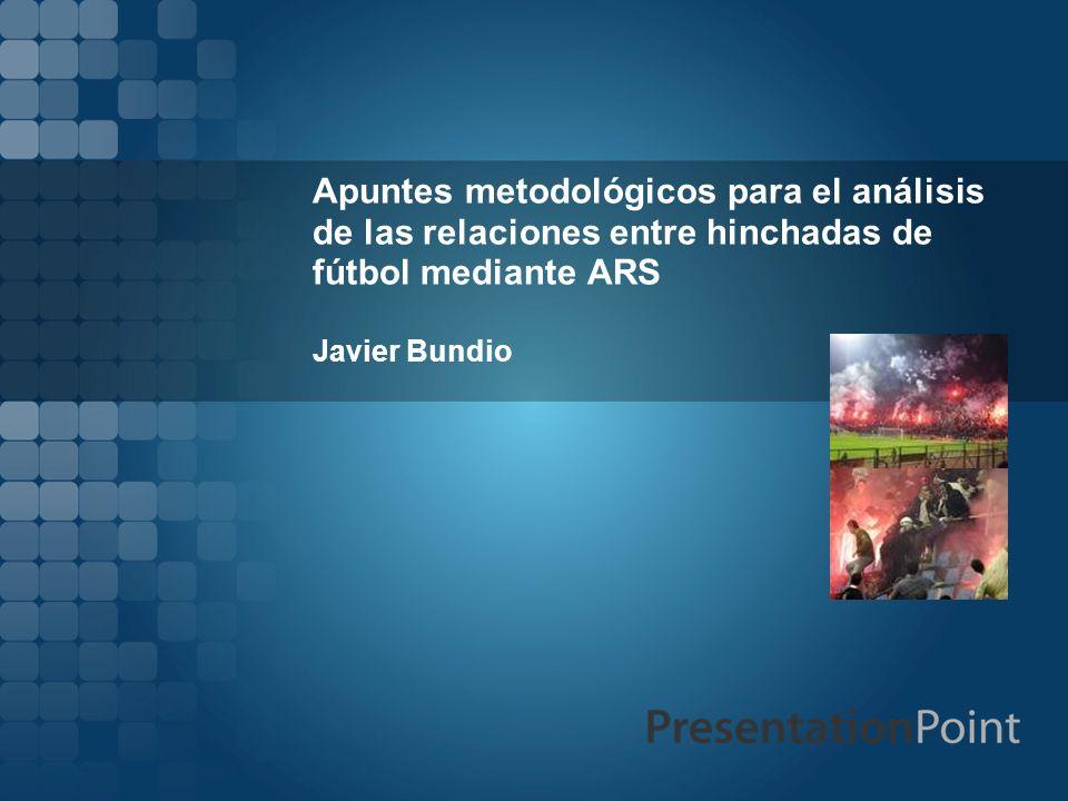 Apuntes metodológicos para el análisis de las relaciones entre hinchadas de fútbol mediante ARS Javier Bundio