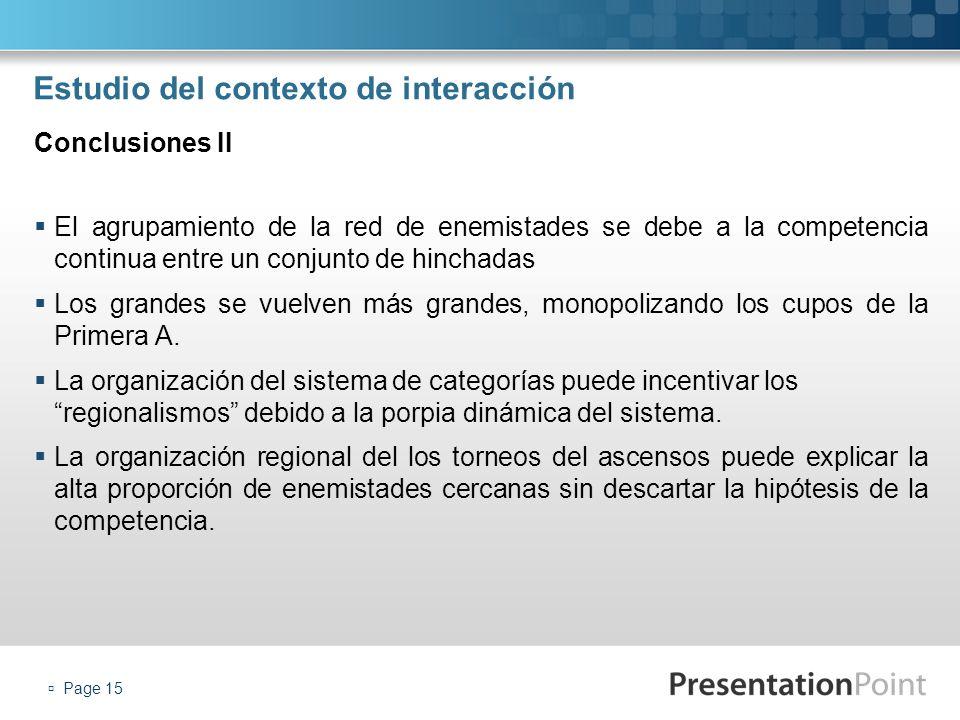 Page 15 Estudio del contexto de interacción El agrupamiento de la red de enemistades se debe a la competencia continua entre un conjunto de hinchadas