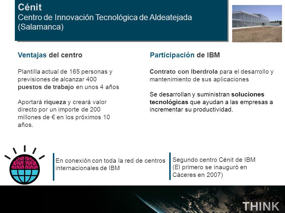 Cénit Centro de Innovación Tecnológica de Aldeatejada (Salamanca) Participación de IBM Contrato con Iberdrola para el desarrollo y mantenimiento de su