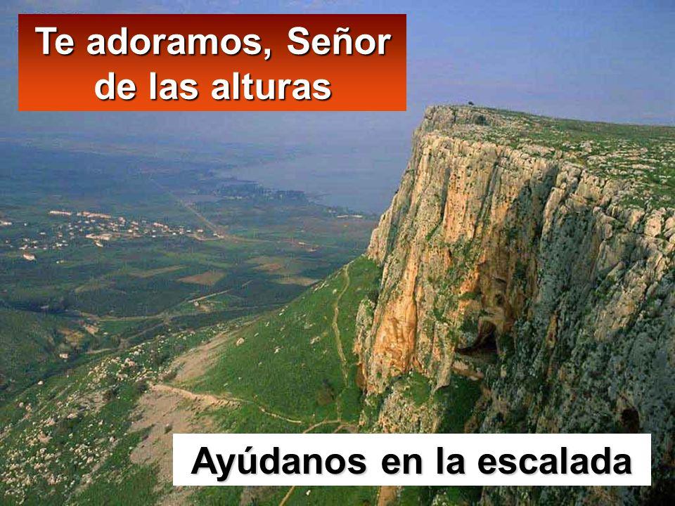 Ayúdanos en la escalada Te adoramos, Señor de las alturas