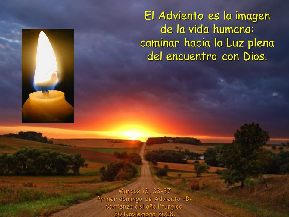 El Adviento es la imagen de la vida humana: caminar hacia la Luz plena del encuentro con Dios.