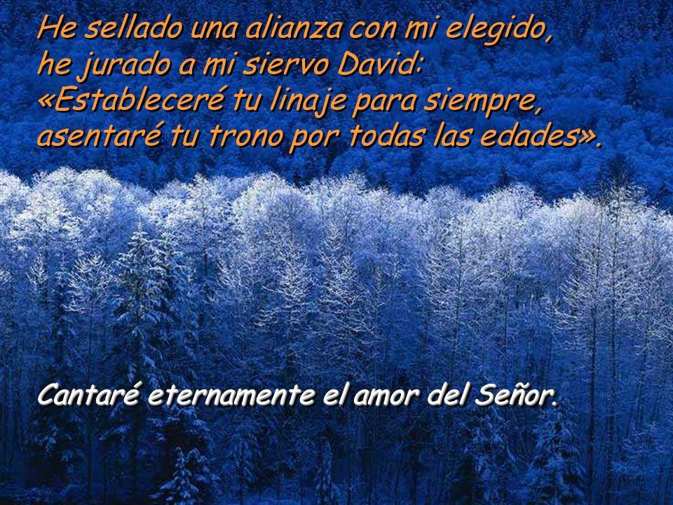 Salmo 88 Cantaré eternamente el amor del Señor. Cantaré eternamente el amor del Señor, anunciaré por siempre tu fidelidad. Proclamaré que tu amor está