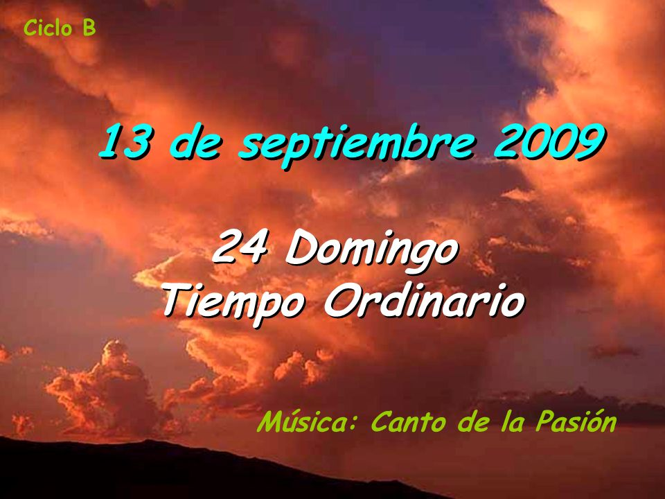 Música: Canto de la Pasión Ciclo B 13 de septiembre 2009 24 Domingo Tiempo Ordinario 24 Domingo Tiempo Ordinario