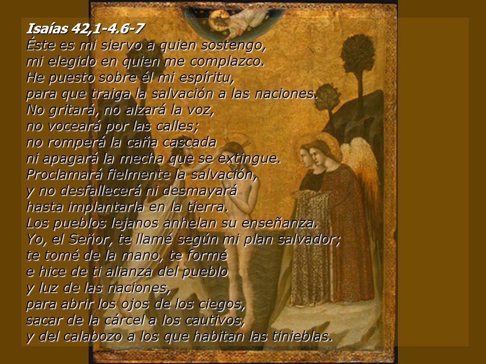 Isaías 42,1-4.6-7 Isaías 42,1-4.6-7 Éste es mi siervo a quien sostengo, mi elegido en quien me complazco.