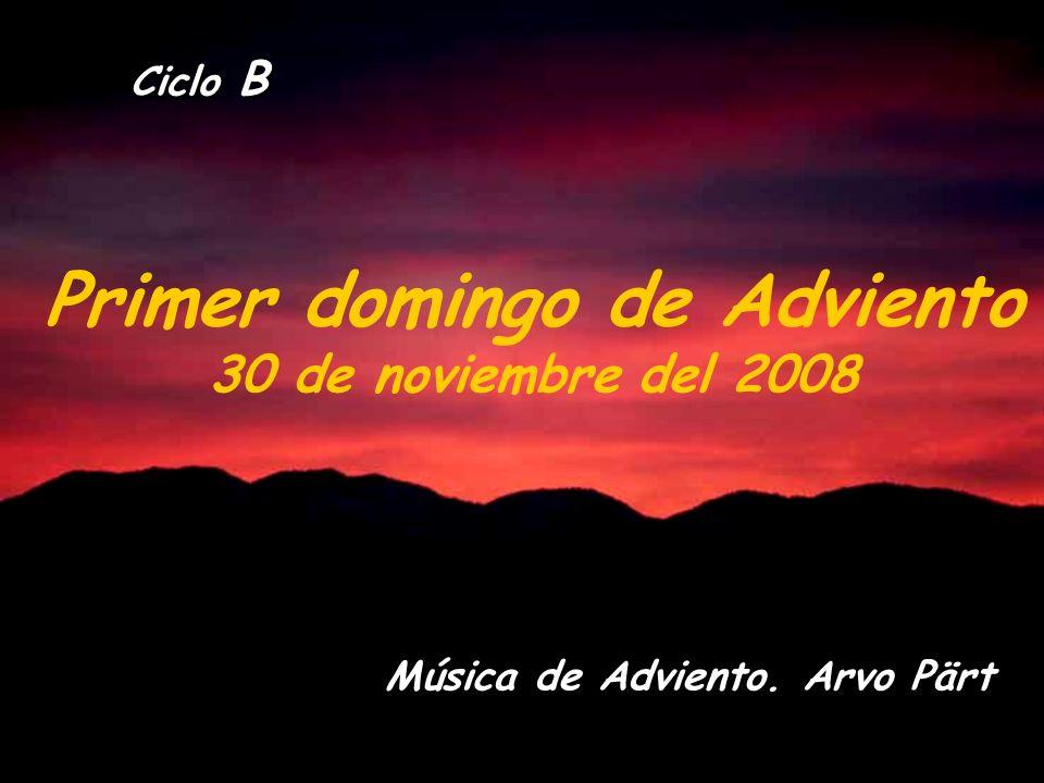 Ciclo B Primer domingo de Adviento 30 de noviembre del 2008 Música de Adviento. Arvo Pärt