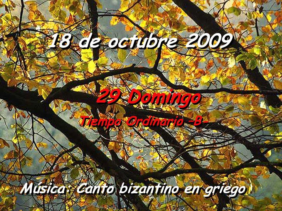 18 de octubre 2009 29 Domingo Tiempo Ordinario –B- Música: Canto bizantino en griego