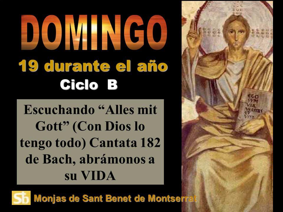Escuchando Alles mit Gott (Con Dios lo tengo todo) Cantata 182 de Bach, abrámonos a su VIDA Ciclo B 19 durante el año Monjas de Sant Benet de Montserrat