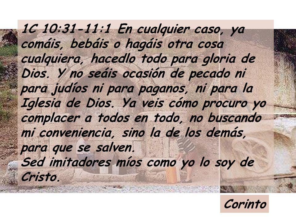 1C 10:31-11:1 En cualquier caso, ya comáis, bebáis o hagáis otra cosa cualquiera, hacedlo todo para gloria de Dios.