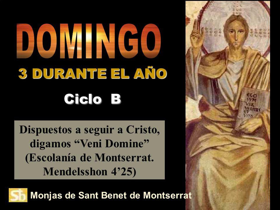 3 DURANTE EL AÑO Ciclo B Monjas de Sant Benet de Montserrat Dispuestos a seguir a Cristo, digamos Veni Domine (Escolanía de Montserrat.