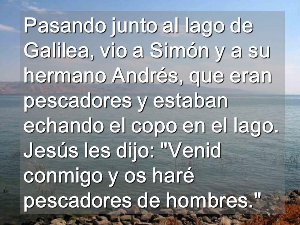 Pasando junto al lago de Galilea, vio a Simón y a su hermano Andrés, que eran pescadores y estaban echando el copo en el lago.