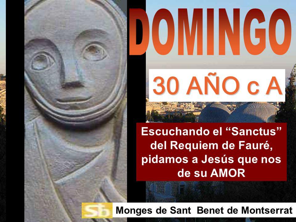 Escuchando el Sanctus del Requiem de Fauré, pidamos a Jesús que nos de su AMOR Monges de Sant Benet de Montserrat 30 AÑO c A