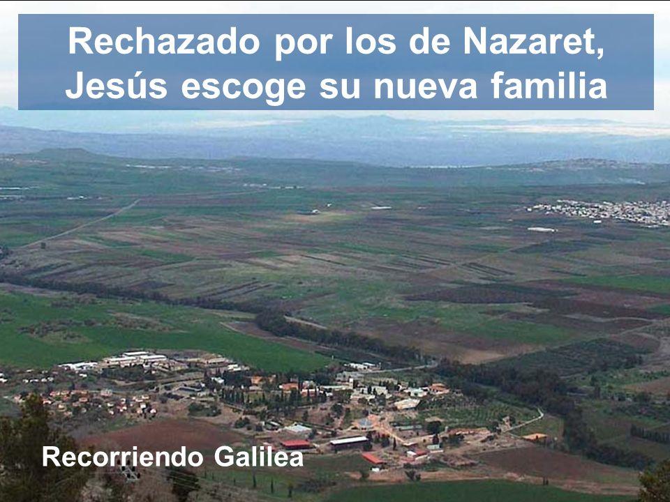 Rechazado por los de Nazaret, Jesús escoge su nueva familia Recorriendo Galilea
