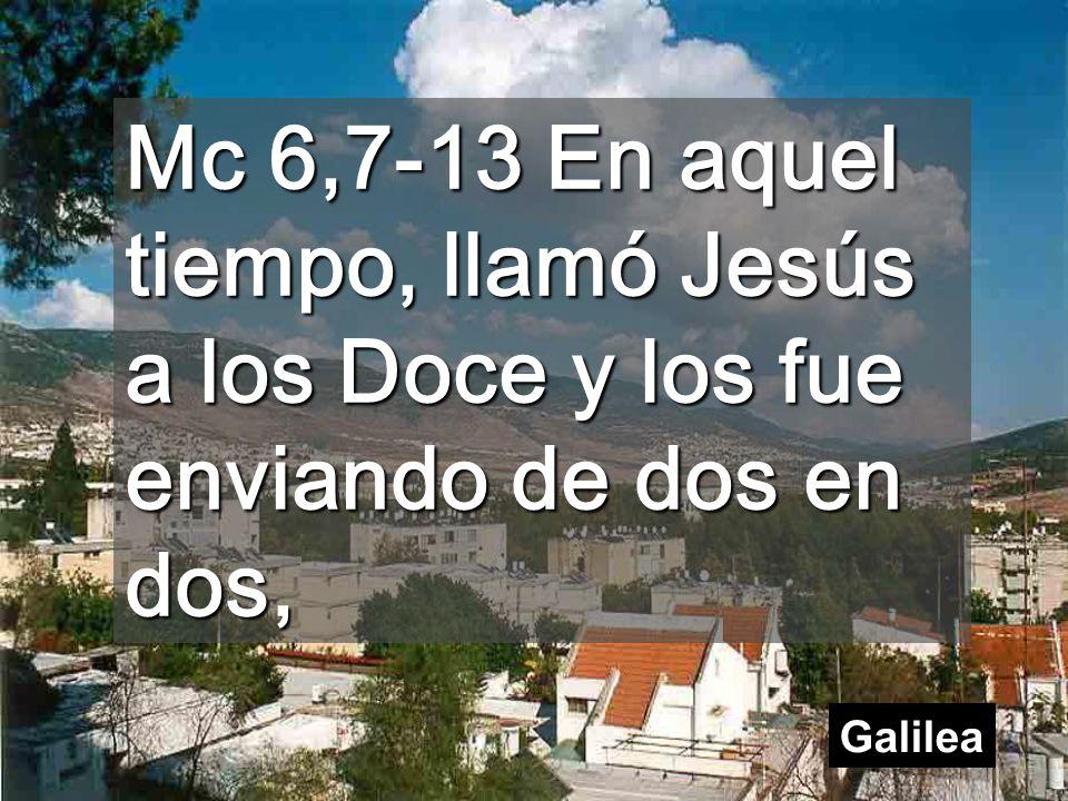 Mc 6,7-13 En aquel tiempo, llamó Jesús a los Doce y los fue enviando de dos en dos, Galilea