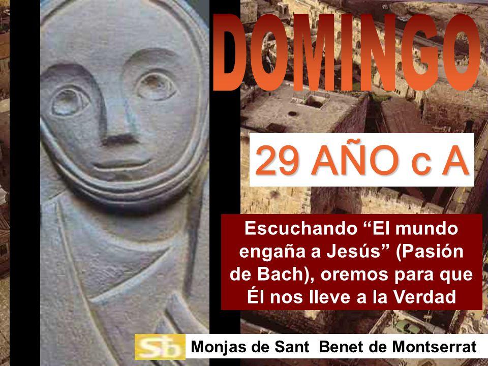Escuchando El mundo engaña a Jesús (Pasión de Bach), oremos para que Él nos lleve a la Verdad Monjas de Sant Benet de Montserrat 29 AÑO c A