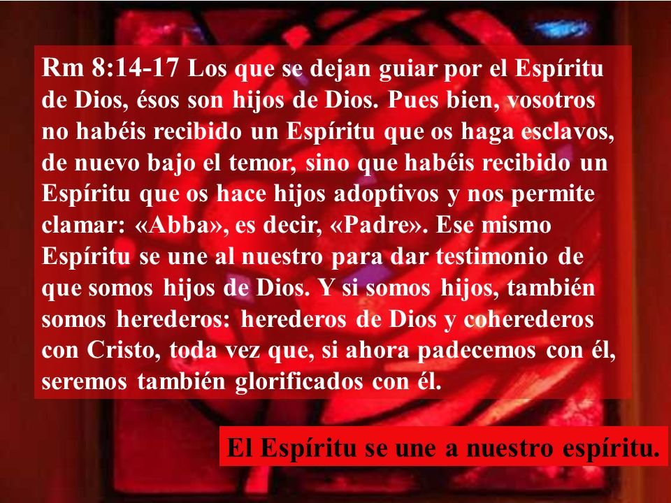 Rm 8:14-17 Los que se dejan guiar por el Espíritu de Dios, ésos son hijos de Dios.