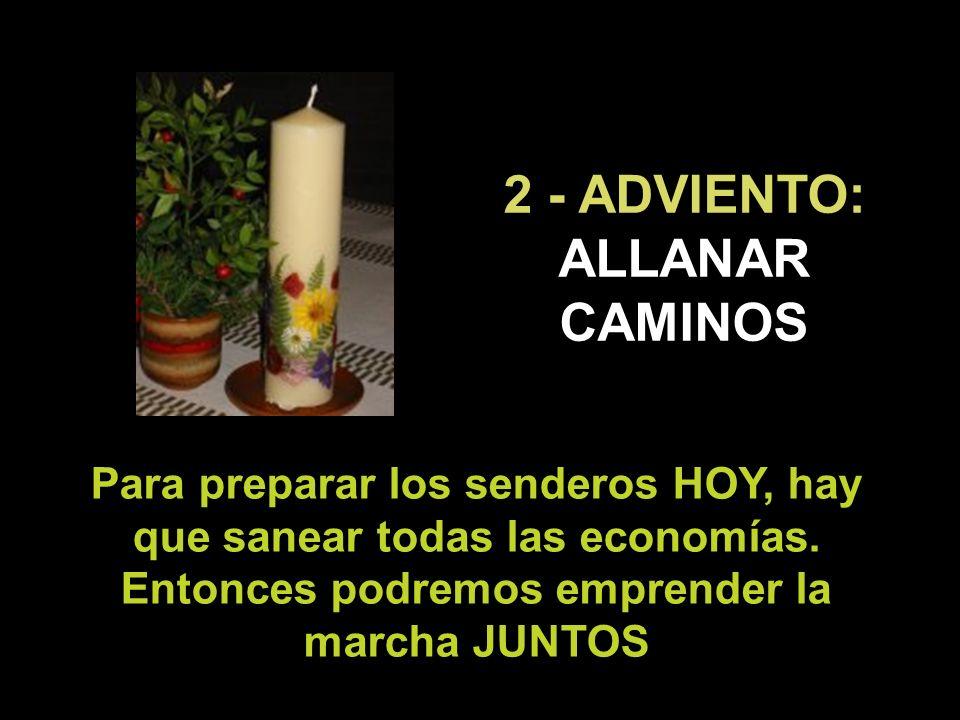 2 - ADVIENTO: ALLANAR CAMINOS Para preparar los senderos HOY, hay que sanear todas las economías.