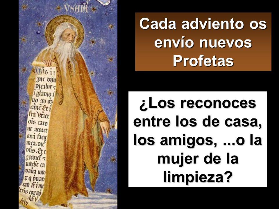 Cada adviento os envío nuevos Profetas ¿Los reconoces entre los de casa, los amigos,...o la mujer de la limpieza?