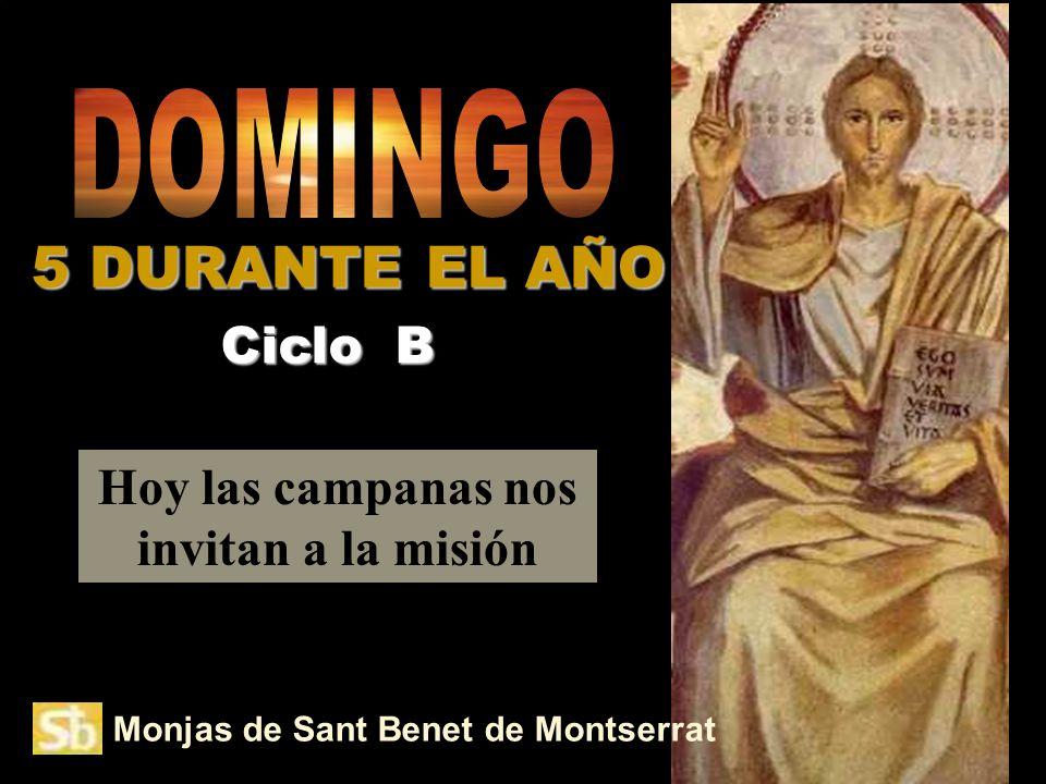 Monjas de Sant Benet de Montserrat Hoy las campanas nos invitan a la misión Ciclo B 5 DURANTE EL AÑO