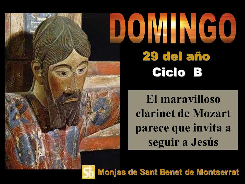 El maravilloso clarinet de Mozart parece que invita a seguir a Jesús Ciclo B 29 del año Monjas de Sant Benet de Montserrat