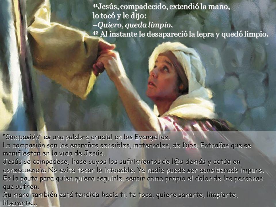 40 Se le acercó un leproso y le suplicó de rodillas: Si quieres, puedes limpiarme. Un leproso se acerca a Jesús. Estaba prohibido pero se acerca. Dice