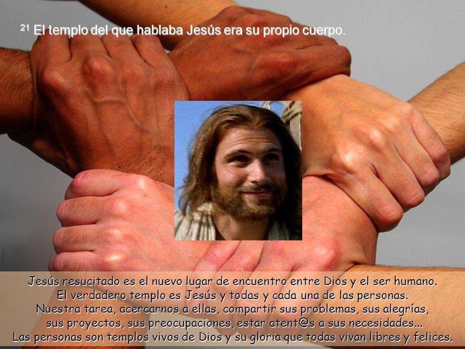 19 Jesús replicó: –Destruid este templo, y en tres días yo lo levantaré de nuevo.