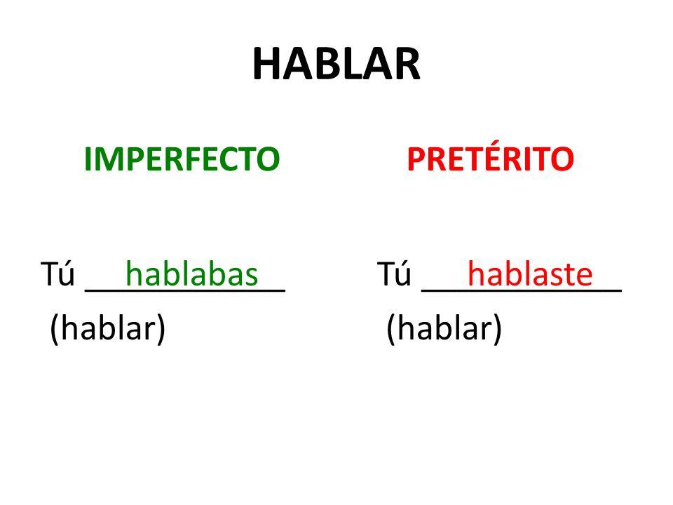HABLAR IMPERFECTO Tú ___________ (hablar) PRETÉRITO Tú ___________ (hablar) hablabashablaste
