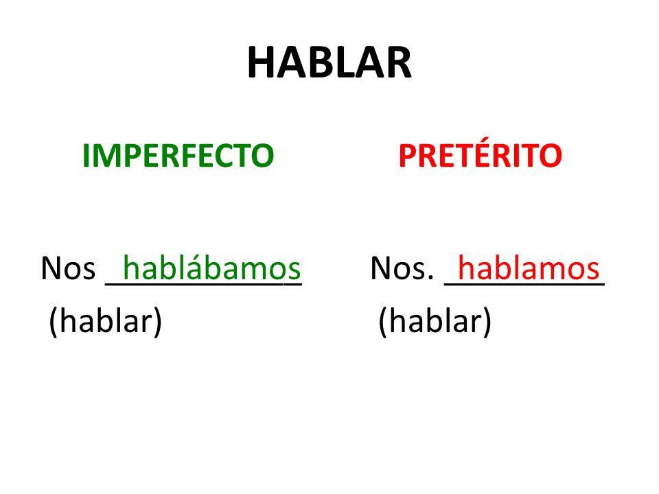 HABLAR IMPERFECTO Nos ___________ (hablar) PRETÉRITO Nos. _________ (hablar) hablábamoshablamos